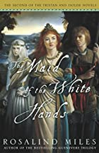 The Maid of the White Hands by Rosalind…