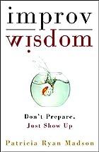 Improv Wisdom: Don't Prepare, Just Show Up…