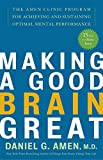 Amen, Daniel G.: Making a Good Brain Great: The Amen Clinic Program for Achieving And Sustaining Optimal Mental Performance