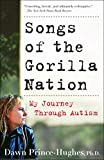 Prince-Hughes, Dawn: Songs Of The Gorilla Nation: My Journey Through Autism