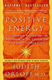 Orloff, Judith: Positive Energy: 10 Extraordinary Prescriptions For Transforming Fatigue, Stress, and Fear Into vibrance, Strength, And Love