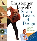 Lowell, Christopher: Christopher Lowell's Seven Layers Of Design: Fearless, Fabulous, Decorating