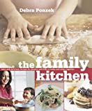 Ponzek, Debra: The Family Kitchen: Easy And Delicious Recipes for Parents And Kids to Make And Enjoy Together