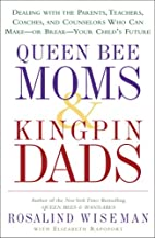 Queen Bee Moms & Kingpin Dads: Dealing with…