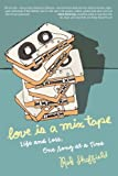 Sheffield, Rob: Love Is a Mix Tape: Life, Loss, And What I Listened to
