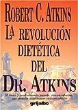 Atkins, Robert C.: Revolución Dietética (Spanish Edition)