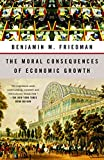 Friedman, Benjamin M.: The Moral Consequences of Economic Growth