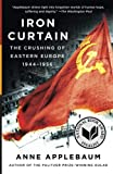 Applebaum, Anne: Iron Curtain: The Crushing of Eastern Europe, 1944-1956