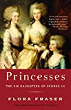 Fraser, Flora: Princesses: The Six Daughters Of George III