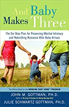 And Baby Makes Three: The Six-Step Plan for…