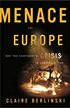 Menace in Europe: Why the Continent's Crisis…