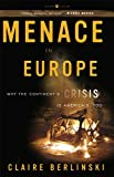 Berlinski, Claire: Menace in Europe: Why the Continent&#39;s Crisis Is America&#39;s, Too