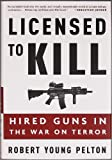 Pelton, Robert Young: Licensed to Kill: Hired Guns in the War on Terror