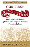 Barone, Michael: Our First Revolution: The Remarkable British Upheaval That Inspired America's Founding Fathers