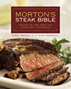 Morton's Steak Bible: Recipes and Lore from…