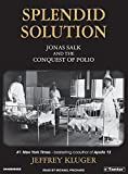 Jeffrey Kluger: Splendid Solution: Jonas Salk and the Conquest of Polio