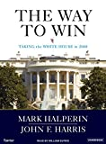 Halperin, Mark: The Way to Win: Clinton, Bush, Rove, and How to Take the White House in 2008