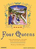 Goldstone, Nancy: Four Queens: The Provencal Sisters Who Ruled Europe