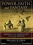 Oren, Michael B.: Power, Faith, and Fantasy: America in the Middle East: 1776 to the Present