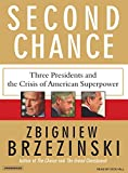 Brzezinski, Zbigniew: Second Chance: Three Presidents and the Crisis of American Superpower