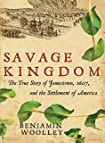 Woolley, Benjamin: Savage Kingdom: The True Story of Jamestown, 1607, and the Settlement of America