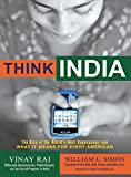 Rai, Vinay: Think India: The Rise of the World's Next Superpower and What It Means for Every American