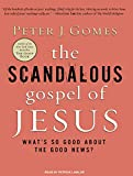 Gomes, Peter J.: The Scandalous Gospel of Jesus: What's So Good about the Good News?