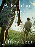 Lent, Jeffrey: A Peculiar Grace: A Novel