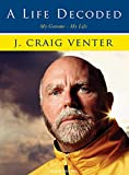Venter, J. Craig: A Life Decoded: My Genome---My Life