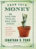 Pond, Jonathan D.: Grow Your Money: 101 Easy Tips to Plan, Save, and Invest