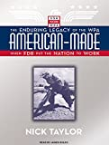 Taylor, Nick: American-Made: The Enduring Legacy of the WPA: When FDR Put the Nation to Work