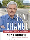 Gingrich, Newt: Real Change: From the World That Fails to the World That Works