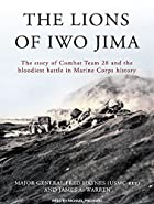 The Lions of Iwo Jima: The Story of Combat…