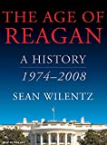 Wilentz, Sean: The Age of Reagan: A History, 1974-2008