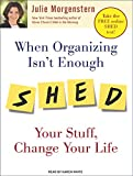 Morgenstern, Julie: When Organizing Isn't Enough: Shed Your Stuff, Change Your Life