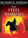 Morgan, Richard K.: The Steel Remains (A Land Fit For Heroes)