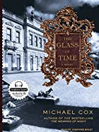 The Glass of Time: A Novel by Michael Cox