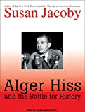 Jacoby, Susan: Alger Hiss and the Battle for History