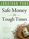Pond, Jonathan D.: Safe Money in Tough Times: Everything You Need to Know to Survive the Financial Crisis