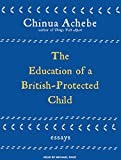 Achebe, Chinua: The Education of a British-Protected Child: Essays