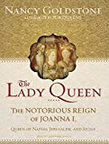 Goldstone, Nancy: The Lady Queen: The Notorious Reign of Joanna I, Queen of Naples, Jerusalem, and Sicily