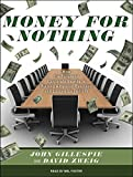 Gillespie, John: Money for Nothing: How the Failure of Corporate Boards Is Ruining American Business and Costing Us Trillions
