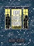 Aciman, Andre: Eight White Nights: A Novel