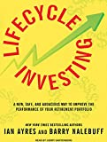 Ayres, Ian: Lifecycle Investing: A New, Safe, and Audacious Way to Improve the Performance of Your Retirement Portfolio