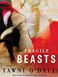 O'Dell, Tawni: Fragile Beasts: A Novel