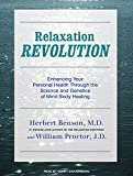 Benson, Herbert: Relaxation Revolution: Enhancing Your Personal Health Through the Science and Genetics of Mind Body Healing