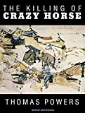 Powers, Thomas: The Killing of Crazy Horse