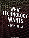 Kelly, Kevin: What Technology Wants