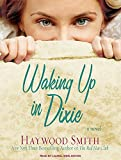 Smith, Haywood: Waking Up in Dixie: A Novel