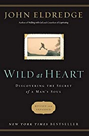 Wild at heart : discovering the secret of a…